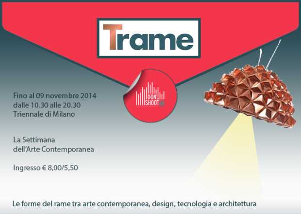 Trame, inviti Trame, Triennale, Rame, Design, oggetti,Elena Tettamanti, Eight Art Project, Don't Shoot MI,